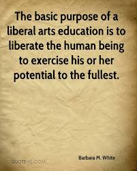 significance of the liberal arts liber ate arts all lie at the core of a liberal arts education and is considered to be exceedingly crucial in creating a successful career in the future