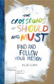 the crossroads of should and must and follow your passion the crossroads of should and must and follow your passion elle luna 9780761184881 amazon com books