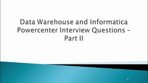 interview questions data warehouse and informatica powercenter interview questions data warehouse and informatica powercenter part ii