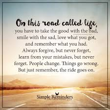 the ride goes on on this road called life you have to take the the ride goes on on this road called life you have to take the good