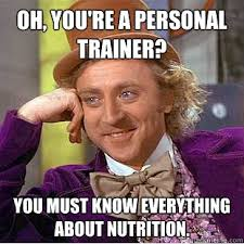Oh, you're a personal trainer? You must know everything about ... via Relatably.com