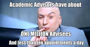 Academic Advisors have about ONE MILLION Advisees And less than ... via Relatably.com