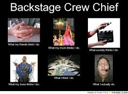 Backstage Crew Chief... - Meme Generator What i do via Relatably.com