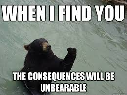When I find you The consequences will be unbearable - Vengeful ... via Relatably.com
