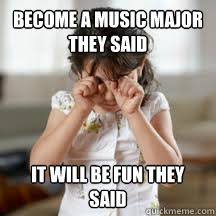 Become a Music Major they said It will be fun they said - Music ... via Relatably.com