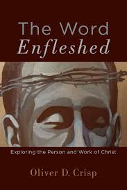 books at a glance summaries archive books at a glance the word enfleshed exploring the person and work of christ by oliver d crisp