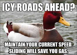 Icy roads ahead? Maintain your current speed. Sliding will save ... via Relatably.com
