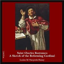 Saint Charles Borromeo: A Sketch of the Reforming Cardinal