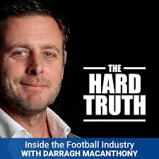 The Hard Truth - Inside the Football Industry with Darragh MacAnthony