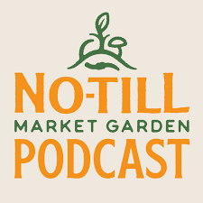 The No-Till Market Garden Podcast