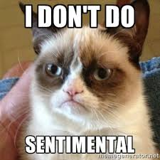 I don't DO Sentimental - Grumpy Cat | Meme Generator via Relatably.com