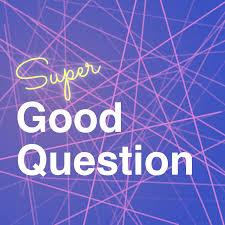 Super Good Question