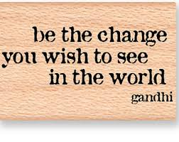 Image result for quotes about 'be the change'