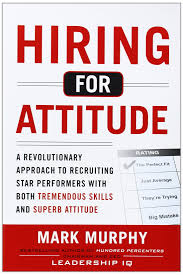 buy hiring for attitude a revolutionary approach to recruiting buy hiring for attitude a revolutionary approach to recruiting and selecting people both tremendous skills and superb attitude business books book