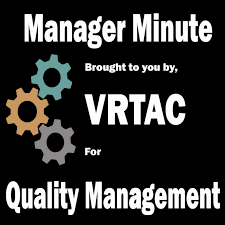 Manager Minute-brought to you by the VR Technical Assistance Center for Quality Management