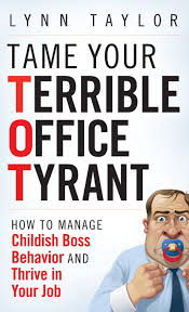 tame your terrible office tyrant how to manage childish boss tame your terrible office tyrant how to manage childish boss behavior and thrive in your job lynn taylor 9780470457641 com books