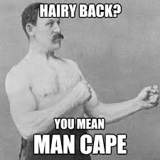 hairy back? you mean man cape - overly manly man - quickmeme via Relatably.com