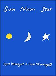 <b>Sun Moon Star</b>: Vonnegut, Kurt, Chermayeff, Ivan: 9781609807245 ...