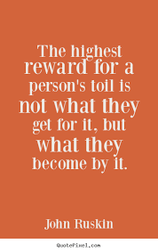 The highest reward for a person's toil is not what they get for it ... via Relatably.com