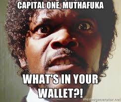 capital one, muthafuka What's in your wallet?! - Mad Samuel L ... via Relatably.com