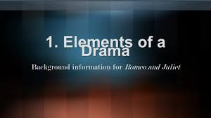 literary techniques elements of a drama and rhetoric background elements of a drama background information for romeo and juliet