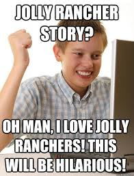 Jolly Rancher Story? Oh man, I love Jolly Ranchers! This will be ... via Relatably.com