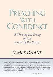 preaching confidence a theological essay on the power of the preaching confidence a theological essay on the power of the pulpit james daane 9781579106997 com books