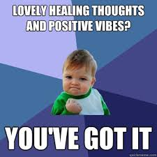Lovely healing thoughts and positive vibes? You've got it ... via Relatably.com
