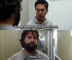 """You are literally too stupid to insult."""" """"Thank you."""" (funny movie ..."""
