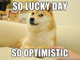 so lucky day so optimistic - so doge | Meme Generator via Relatably.com