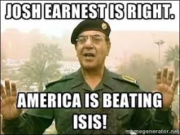 Josh Earnest is right. America is beating ISIS! - Baghdad Bob ... via Relatably.com