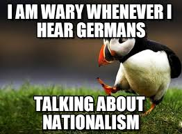 I Am Wary Whenever I Hear Germans on Memegen via Relatably.com