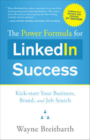the power formula for linkedin success third edition completely the power formula for linkedin success third edition completely revised kick start your business brand and job search wayne breitbarth