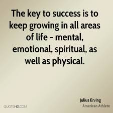 julius erving success quotes quotehd the key to success is to keep growing in all areas of life mental