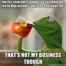 You put your dirty laundry on Facebook but you're mad because ... via Relatably.com