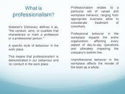 what is professionalism   professionalism relates to a  icular    what is professionalism   professionalism relates to a particular set of values and workplace behavior