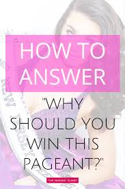 how to answer why should you win this pageant pageants this is one of the most common questions that pageant interview judges like to how to answer why should you