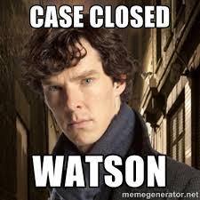 CASE CLOSED WATSON - Sherlock BBC | Meme Generator via Relatably.com