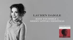 Lauren Daigle - Have Yourself A Merry Little Christmas (Deluxe ...