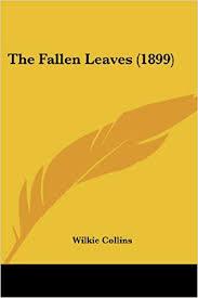 The <b>Fallen</b> Leaves (1899): Wilkie <b>Collins</b>: 9780548711439: Amazon ...