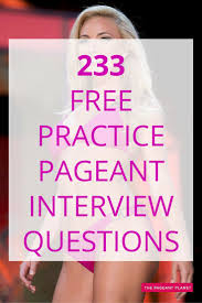 best ideas about practice interview questions 233 practice pageant questions