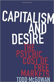 Capitalism and Desire: The Psychic Cost of Free Markets: Amazon ...