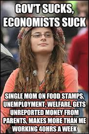 Gov't sucks, economists suck Single mom on food stamps ... via Relatably.com
