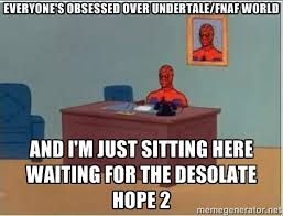 everyone's obsessed over undertale/fnaf world and i'm just sitting ... via Relatably.com