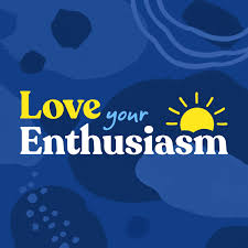 Love Your Enthusiasm