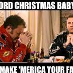 Dear Lord Baby Jesus Meme Generator - Imgflip via Relatably.com