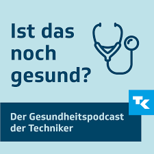 Ist das noch gesund? – Der Gesundheitspodcast der Techniker