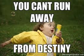 you cant run away from DESTINY - Little girl running away | Meme ... via Relatably.com