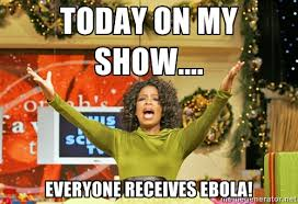 TODAY ON MY SHOW.... EVERYONE RECEIVES EBOLA! - Oprah Gives Away ... via Relatably.com