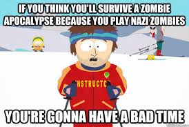 If you think you'll survive a zombie apocalypse because you play ... via Relatably.com